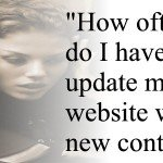 SEO and Web Content Writing:  How Often Should I Post New Web Content?