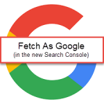 How to Use Fetch As Google in the New Google Search Console