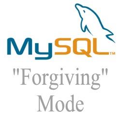 mysql-forgiving-mode